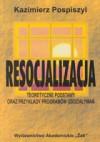Resocjalizacja. Teoretyczne podstawy oraz przykłady programów oddziaływań - Kazimierz Pospiszyl