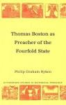 Thomas Boston: Preacher of the Fourfold State (Rutherford Studies, Series 1: Historical Theology) (Rutherford Studies on Historical Theology) (Rutherford Studies on Historical Theology) - Philip Graham Ryken