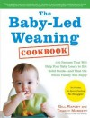 The Baby-Led Weaning Cookbook: 130 Recipes That Will Help Your Baby Learn to Eat Solid Foods-And That the Whole Family Will Enjoy - Gill Rapley