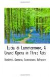Lucia di Lammermoor, A Grand Opera in Three Acts - Donizetti, Gaetano