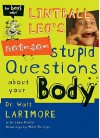 Lintball Leo's Not-So-Stupid Questions about Your Body - Walt Larimore, John Riddle