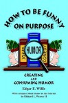 How to be Funny On Purpose - Edgar E. Willis