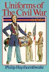 Uniforms Of The Civil War: In Color - Philip J. Haythornthwaite
