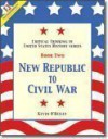 New Republic to Civil War (Critical Thinking in U. S. History Series, Book 2) - Kevin O'Reilly