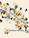My Autobiography - Barbara Henning