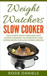 Weight Watchers Slow Cooker: The Ultimate Weight Watchers Slow Cooker Cookbook: 28 Phenomenal Slow Cooker Recipes for Slow Cooker Cooking! (Crockpot, Weight ... Recipes, & Slow Cooker Dinner Book 1) - Rosie Daniels