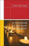 A Handbook of Spiritual Ecumenism - Walter Kasper