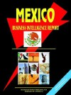 Mexico Business Intelligence Report - USA International Business Publications, USA International Business Publications