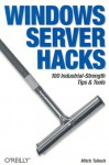 Windows Server Hacks: 100 Industrial-Strength Tips & Tools - Mitch Tulloch