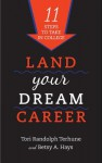 Land Your Dream Career: Eleven Steps to Take in College - Betsy A Hays