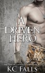 A Driven Hero: Part One of a Romantic Adventure (A Hero's Love Story Book 1) - K.C. Falls, Georgia Noles