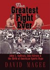 The Greatest Fight Ever: John L. Sullivan, Jake Kilrain & the Birth of American Sports Hype - David Magee