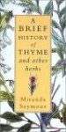 A Brief History of Thyme and Other Herbs - Miranda Seymour, Jane MacFarlane