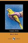 Canary Birds (Dodo Press) - Mary Wood
