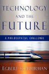 Technology and the Future: A Philosophical Challenge - Egbert Schuurman, H. Donald Morton