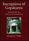 Inscriptions of Gopaksetra: Materials for the History of Central India - Michael D. Willis