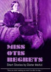 Miss Otis regrets. And other short stories - Dieter Moitzi