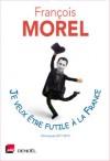 Je veux être futile à la France - François Morel