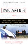 Pan Am 103: The Bombing, the Betrayals, and a Bereaved Family's Search for Justice - Susan Cohen, Daniel Cohen