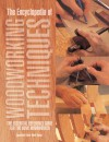 The Encyclopedia of Woodworking Techniques: The Essential Reference Guide for the Home Woodworker - Mark Ramuz