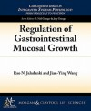 Regulation of Gastrointestinal Mucosal Growth - Rao N. Jaladanki, Joey Granger, D.Neil Granger