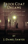Frock Coat Dreams: Romances, Nightmares, and Fancies from the Steampunk Fringe - J. Daniel Sawyer
