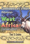 Commitments of the Heart: Odysseys in West African Conservation - Ted T. Cable