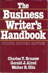The Business Writer's Handbook - Charles T. Brusaw, Gerald J. Alred, Walter E. Oliu