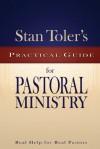 Stan Toler's Practical Guide for Pastoral Ministry: Real Help for Real Pastors (Stan Toler's Practical Guides) - Stan Toler