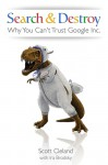 Search and Destroy: Why You Can't Trust Google Inc - Scott Cleland, Ira Brodsky