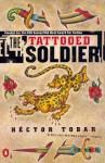 The Tattooed Soldier - Héctor Tobar