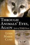Through Animals' Eyes, Again: Stories of Wildlife Rescue - Lynn Cuny