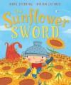 The Sunflower Sword - Mark Sperring, Miriam Latimer