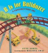 B Is for Bulldozer Board Book: A Construction ABC - June Sobel, Melissa Iwai