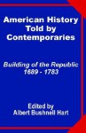 American History Told By Contemporaries: Building Of The Republic 1689 1783 - Albert Bushnell Hart
