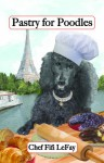Pastry for Poodles: Gourmet Recipes for Dogs & Dog Lovers - John Morris