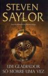 Um Gladiador só Morre Uma Vez (Roma Sub Rosa, #11) - Steven Saylor