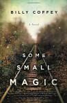 Some Small Magic - Billy Coffey