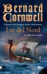 I re del nord - Donatella Cerutti Pini, Bernard Cornwell