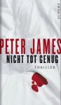 Nicht tot genug: Thriller - Peter James, Susanne Goga-Klinkenberg