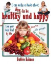 I Can Write a Book about How to Be Healthy and Happy - Bobbie Kalman