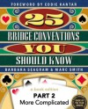 25 Bridge Conventions You Should Know - Part 2: More Complicated (25 Bridge Conventions You Should Know - eBook Edition) - Marc Smith, Barbara Seagram