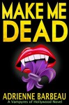 Make Me Dead: A Vampyres of Hollywood Mystery - Adrienne Barbeau