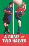 A Game of Two Halves - David Clayton, Trevor Parkin