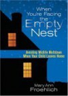 When You're Facing the Empty Nest: Avoiding Midlife Meltdown When Your Child Leaves Home - Mary Ann Froehlich