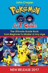 Pokemon Go A-Z Guide: Ultimate Guide Book from Beginner to Master of Any Age (Pokemon Go Game, iOS, Android, Tips, Tricks, Secrets, Hints) - John Cooper