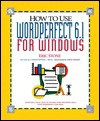 How To Use Wordperfect 6.1 For Windows (How It Works Series) - Eric M. Stone, Christopher J. Benz