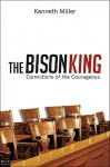 The Bison King: Convictions of the Courageous - Kenneth Miller