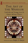 Art of the Warrior: Leadership and Strategy from the Chinese Military Classics (Shambhala Dragon Editions) - Ralph D. Sawyer, Kend Crossen, Peter Turner, Mei-Chun Sawyer, Sun Pin, Pin Sun