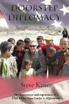 Doorstep Diplomacy: The Deployment And Experiences Of A Civil Affairs Team Leader In Afghanistan - Steve Kaiser